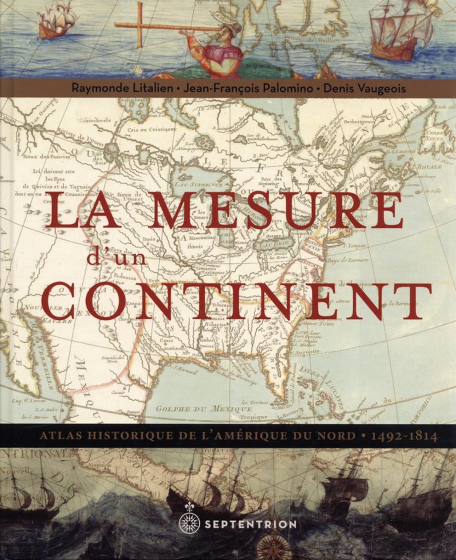 Mesure d'un continent (La) par Raymonde Litalien, Jean-Francois Palomino,  Denis Vaugeois | Essais | Histoire | Leslibraires.ca
