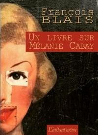 Un livre sur Mélanie Cabay - François Blais