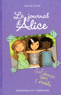 Le journal d'Alice T.3 : Confidences sous l'érable - Sylvie Louis