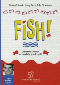 Vignette du livre Fish!: Comment s'épanouir au travail et y prendre goût  CD audio - Stephen C. Lundin, Harry Paul, John Christensen