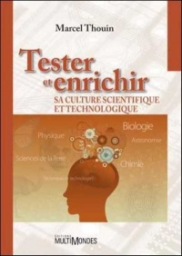 Tester et enrichir sa culture scientifique et technologique - Marcel Thouin