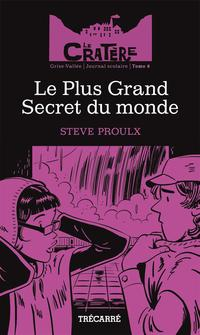 Le Cratère T.8: Le plus grand secret du monde - Steve Proulx