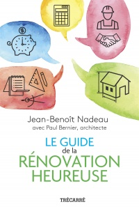 Le guide de la rénovation heureuse, Paul Bernier
