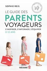 Le guide des parents voyageurs: s'inspirer, s'informer, s'équiper - Sophie Reis