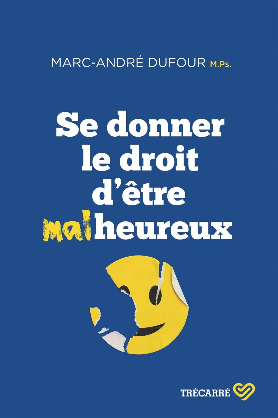 Se Donner Le Droit D Etre Malheureux Par Marc Andre Dufour Psychologie Croissance Personnelle Leslibraires Ca