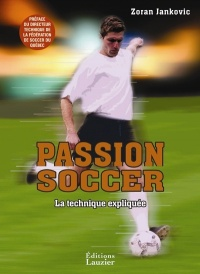 Passion soccer : la technique expliquée - Zoran Jankovic