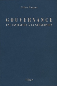 Gouvernance, une Invitation à la Subversion - Gilles Paquet