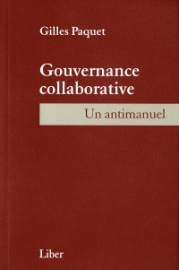 Gouvernance colloborative: un antimanuel - Gilles Paquet