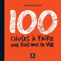 100 choses à faire dans sa vie - Jacques Goldstyn