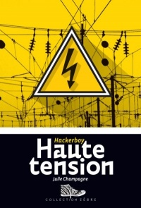 Hackerboy T.3: Haute tension - Julie Champagne