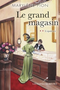 Le grand magasin T.2 : L'opulence - Marylène Pion