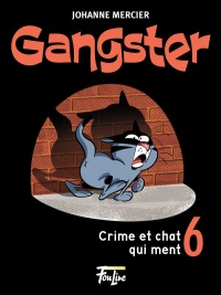 Gangster T.6 : Crime et chat qui ment, Denis Goulet