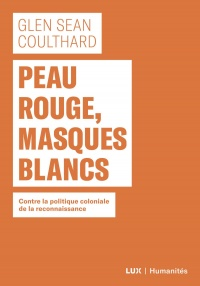 Peau rouge, masques blancs - Glen Sean Coulthard