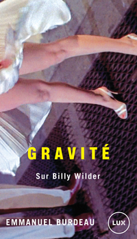Gravité : sur Billy Wilder - Emmanuel Burdeau