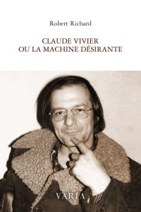 Claude Vivier ou la machine désirante - Robert Richard