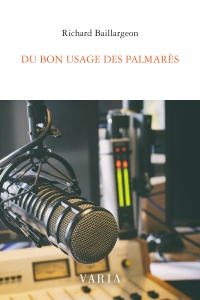 Du bon usage des palmarès - Richard Baillargeon