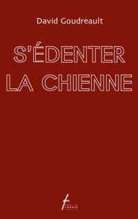 S'édenter la chienne - David Goudreault