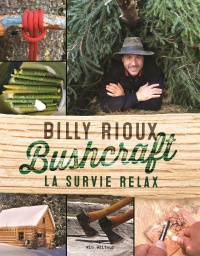 Bushcraft : La survie relax - Billy Rioux