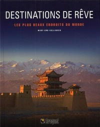 Destinations de rêve: Les plus beaux endroits du monde - Mary-Ann Gallagher