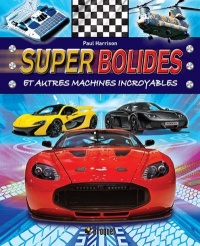 Super bolides et autres machines incroyables - Paul Harrison
