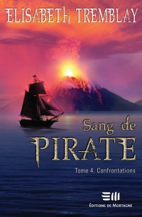 Sang de pirate T.4 : Confrontations - Élisabeth Tremblay