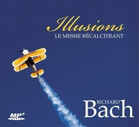 Vignette du livre Illusions: le messie récalcitrant  1 CD mp3 - Richard Bach