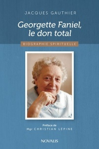 Georgette Faniel, le don total : biographie spirituelle, Christian Lépine
