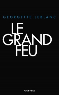 Le grand feu - Georgette LeBlanc
