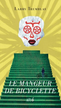 Le mangeur de bicyclette - Larry Tremblay
