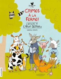 Crimes à la ferme! L'affaire de l'oeuf disparu - Sandra Dumais