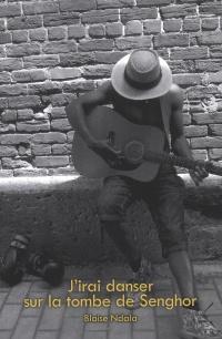 J'irai danser sur la tombe de Senghor - Blaise Ndala