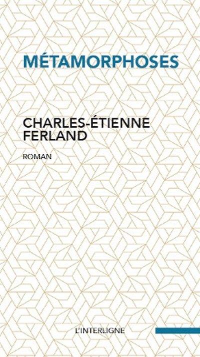 Métamorphoses par Charles-Étienne Ferland   Littérature    Fantastique/SF/Horreur   Leslibraires.ca