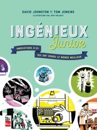 Ingénieux junior. Innovations d'ici qui ont rendu le monde... - David Johnston, Tom Jenkins, Josh Holinaty