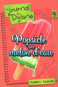 Le journal de Dylane T.9 : Popsicle au melon d'eau - Marilou Addison