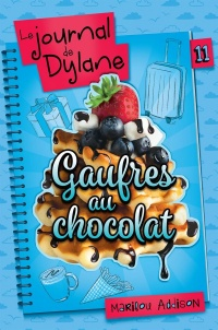 Le journal de Dylane T.11 : Gaufres au chocolat - Marilou Addison