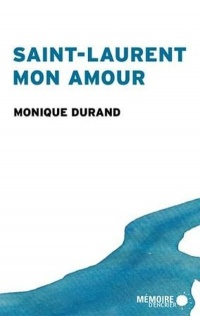 Saint-Laurent mon amour - Monique Durand