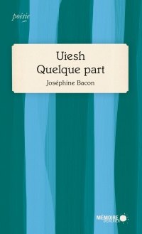 Uiesh, Quelque part - Joséphine Bacon