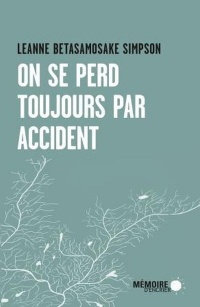On se perd toujours par accident - Leanne Betasamosake Simpson
