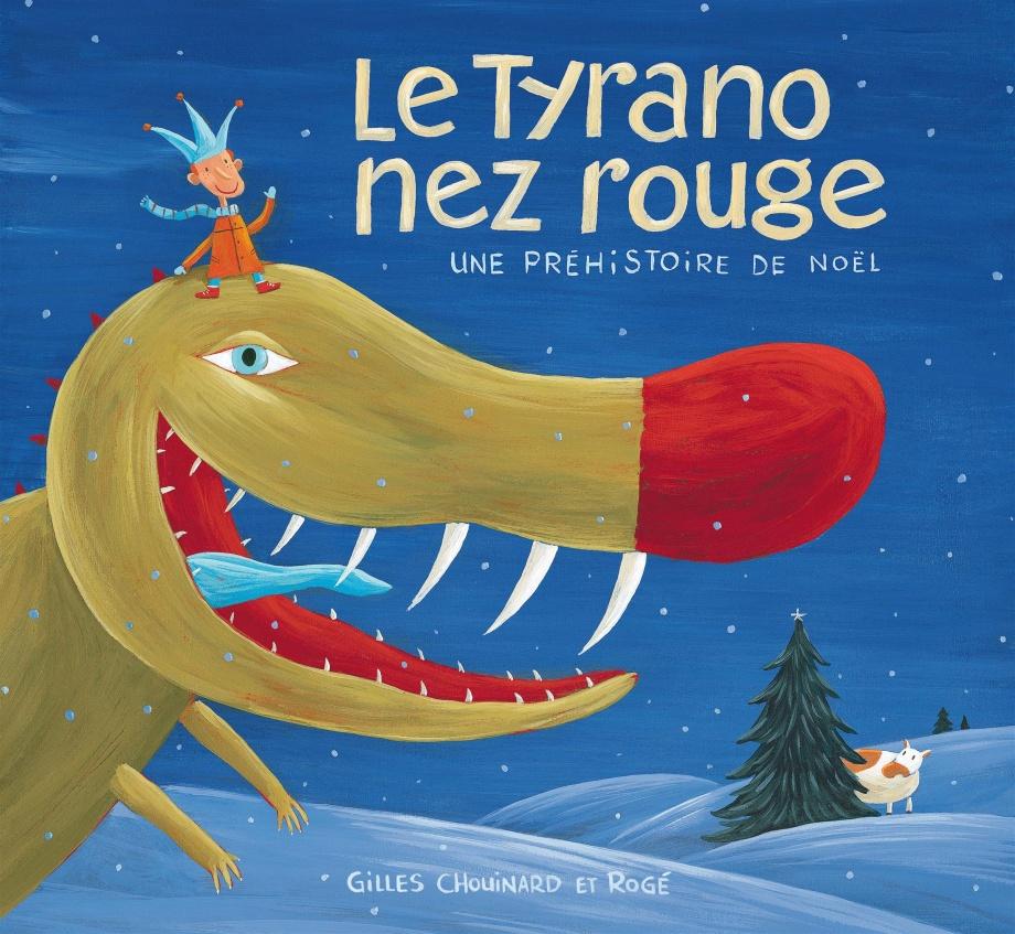 Le tyrano nez rouge par Gilles Chouinard, Rogé | Jeunesse