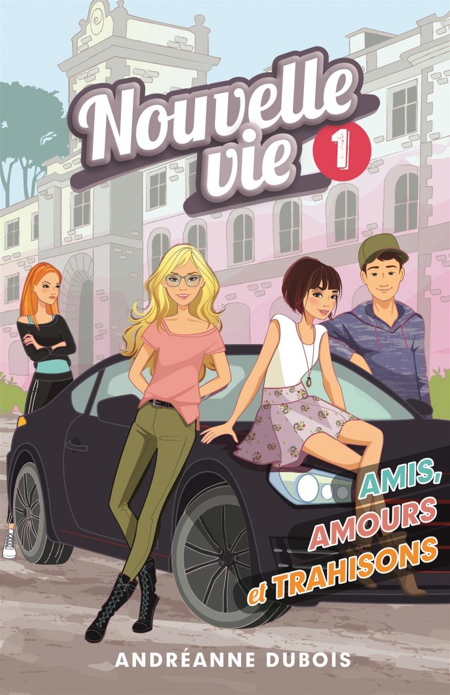 Nouvelle vie T.1- Amis, amours et trahisons, d'Andréanne Dubois, Éditions La Bagnole