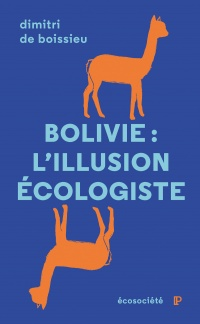 Bolivie : l'illusion écologiste - Dimitri de Boissieu