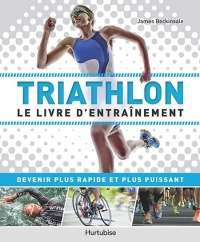 Triathlon : le livre d'entraînement - James Beckinsale