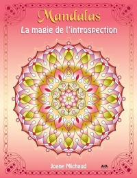 Mandalas : La magie de l'introspection - Joane Michaud