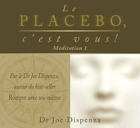 Le placebo, c'est vous.Méditation 1  CD - Joe Dispenza