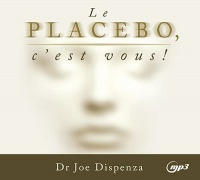 Le placebo, c'est vous!  CD mp3 - Joe Dispenza