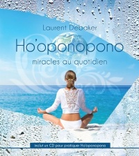 Ho'oponopono : miracles au quotidien - Laurent Debaker