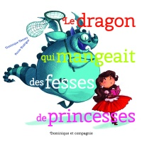 Le dragon qui mangeait des fesses de princesses - Dominique Demers, Annie Rodrigue
