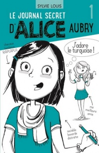 Vignette du livre Le journal secret d'Alice Aubry, 11 ans T.1 - Sylvie Louis, Blanche Louis-Michaud