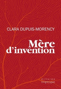 Mère d'invention - Clara Dupuis-Morency