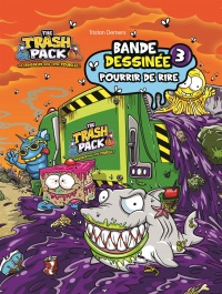 Vignette du livre The Trash Pack Bande dessinée T.3 : Pourrir de rire
